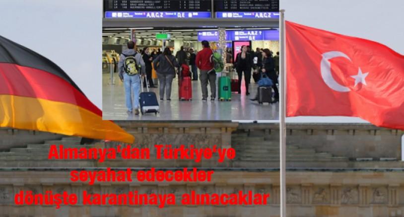 Almanya'dan Türkiye'ye gidenler dönüşte karantinaya alınacak.